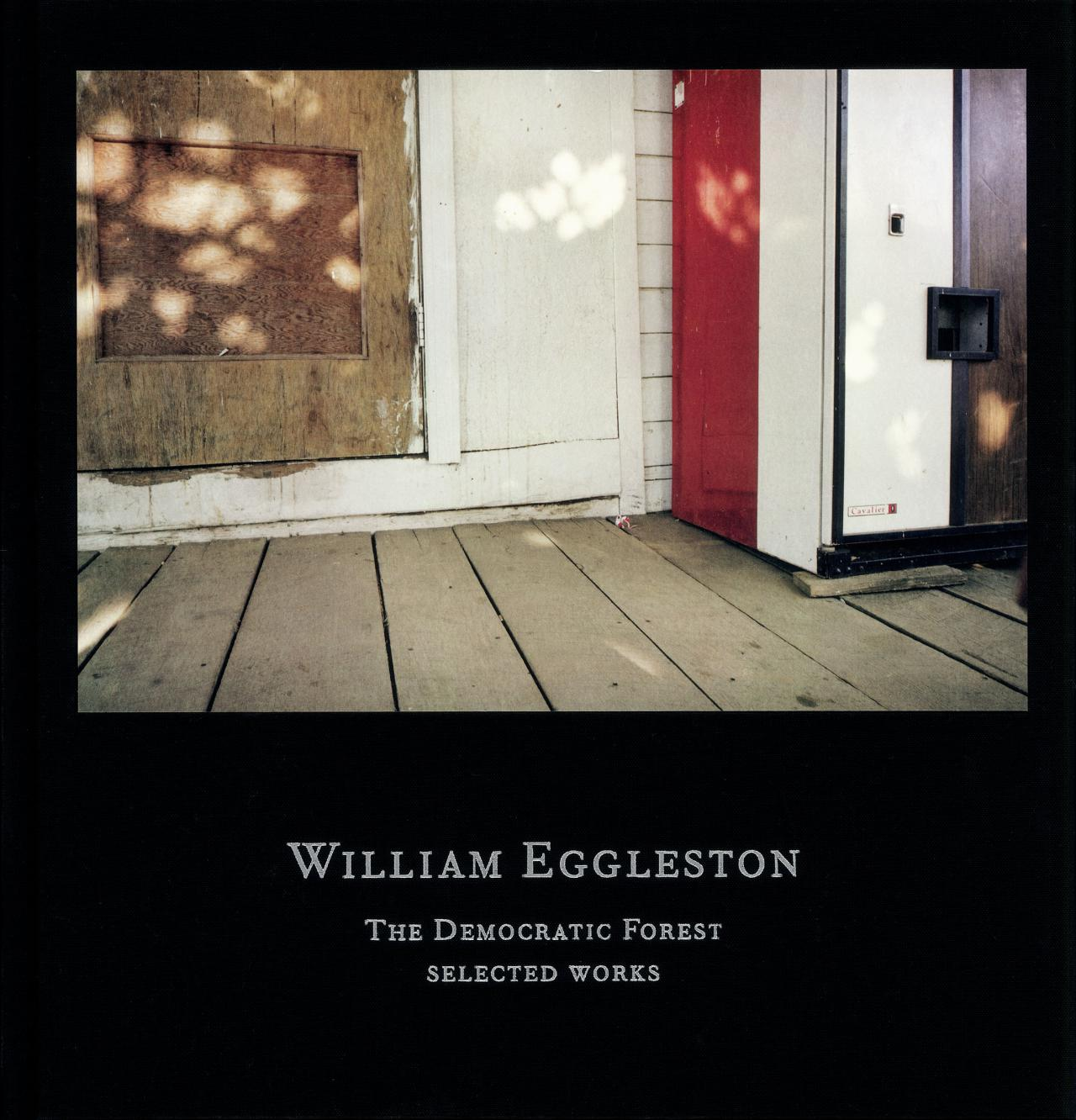 William Eggleston: The Democratic Forest. Selected Works