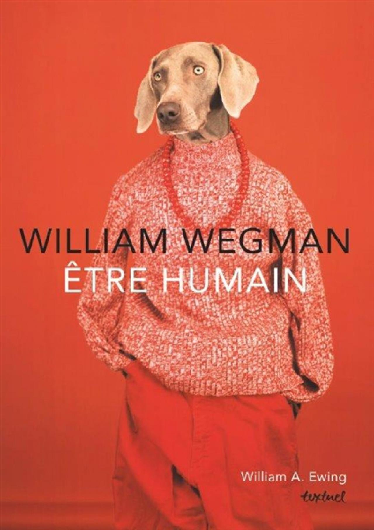 William Wegman: Etre Humain