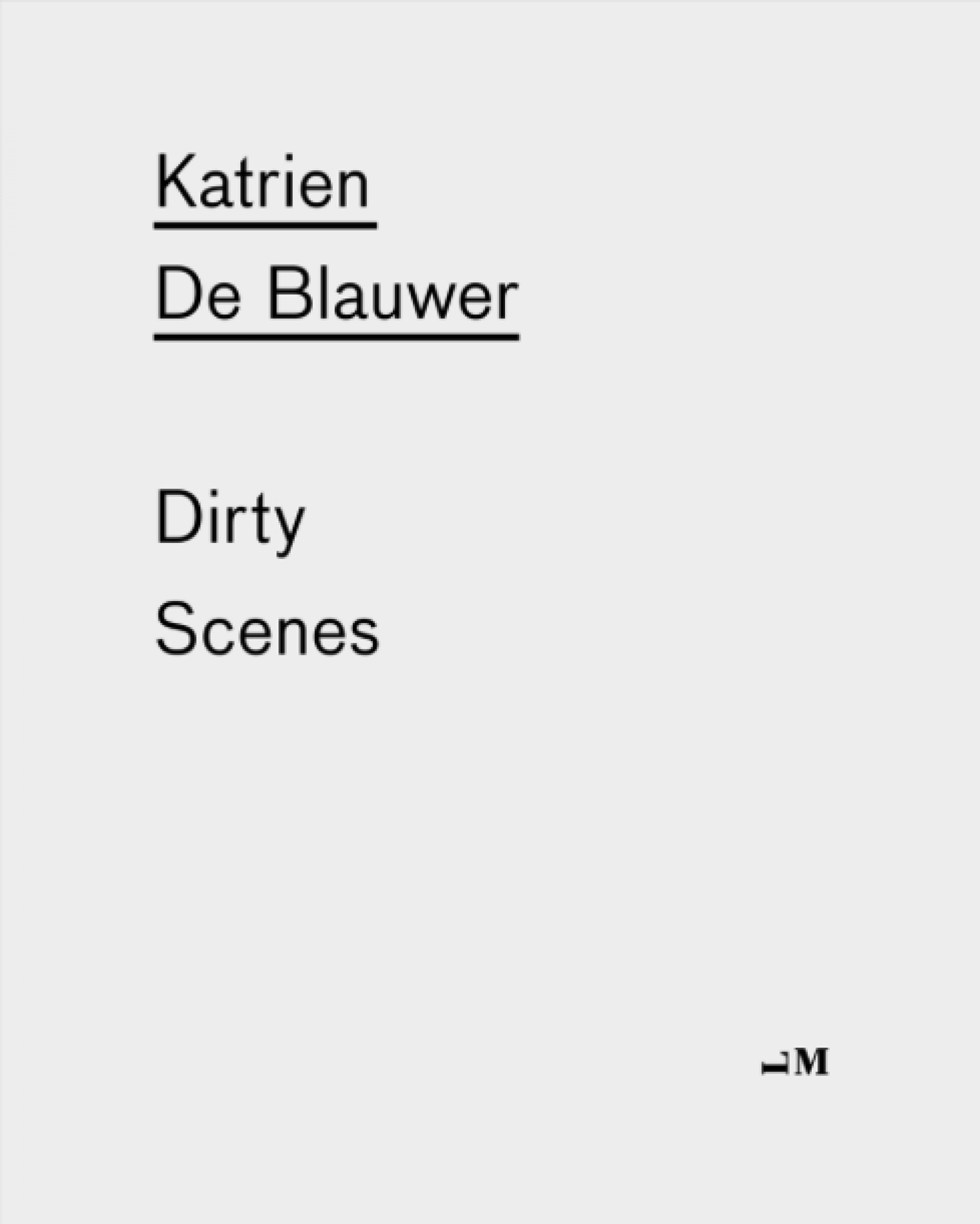 Katrien De Blauwer: Dirty Scenes