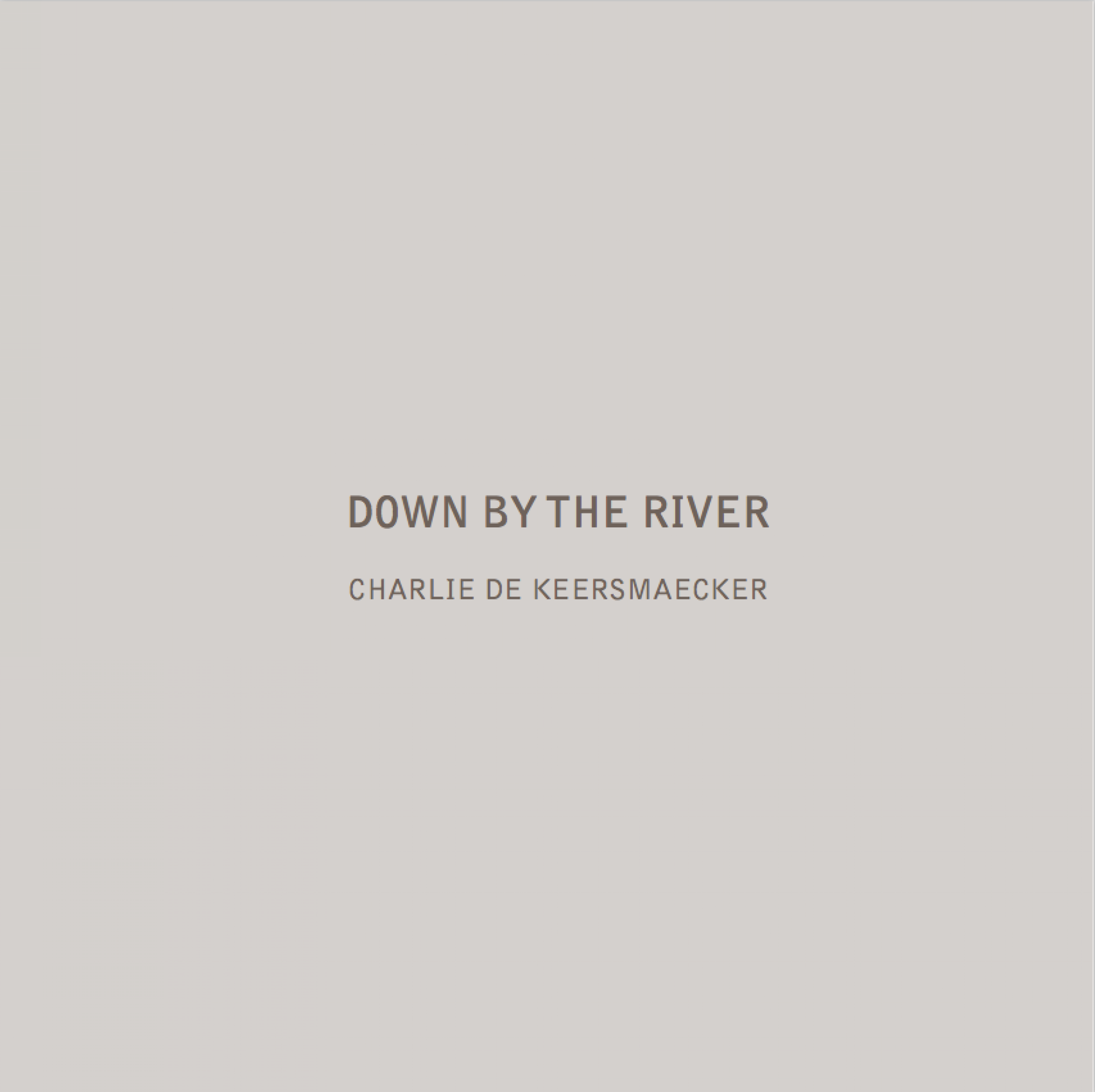 Charlie De Keersmaecker: Down by the River
