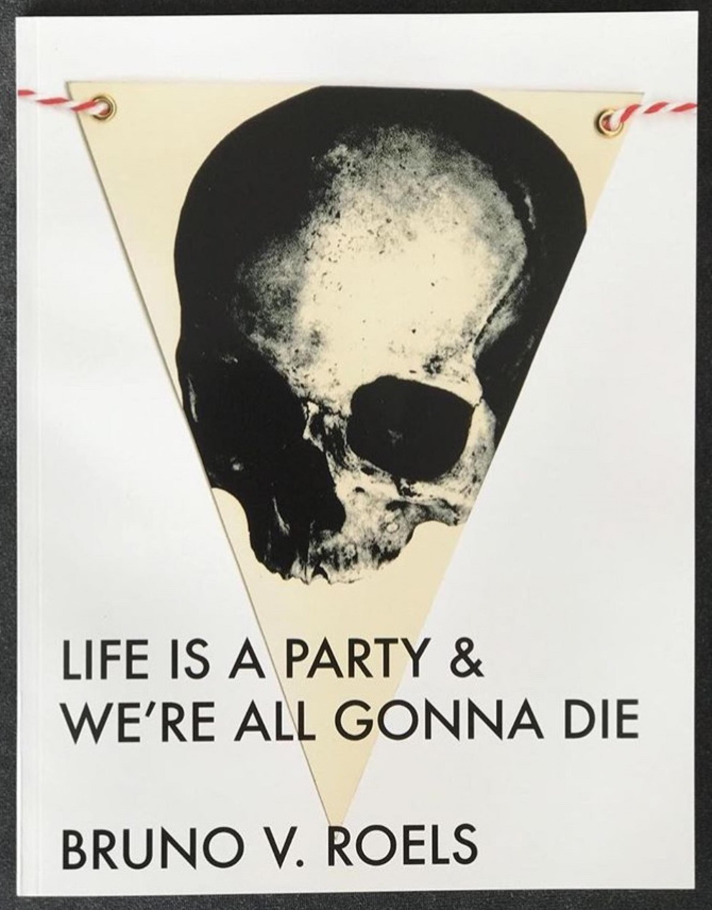 Bruno V. Roels: Life Is A Party & We're All Gonna Die