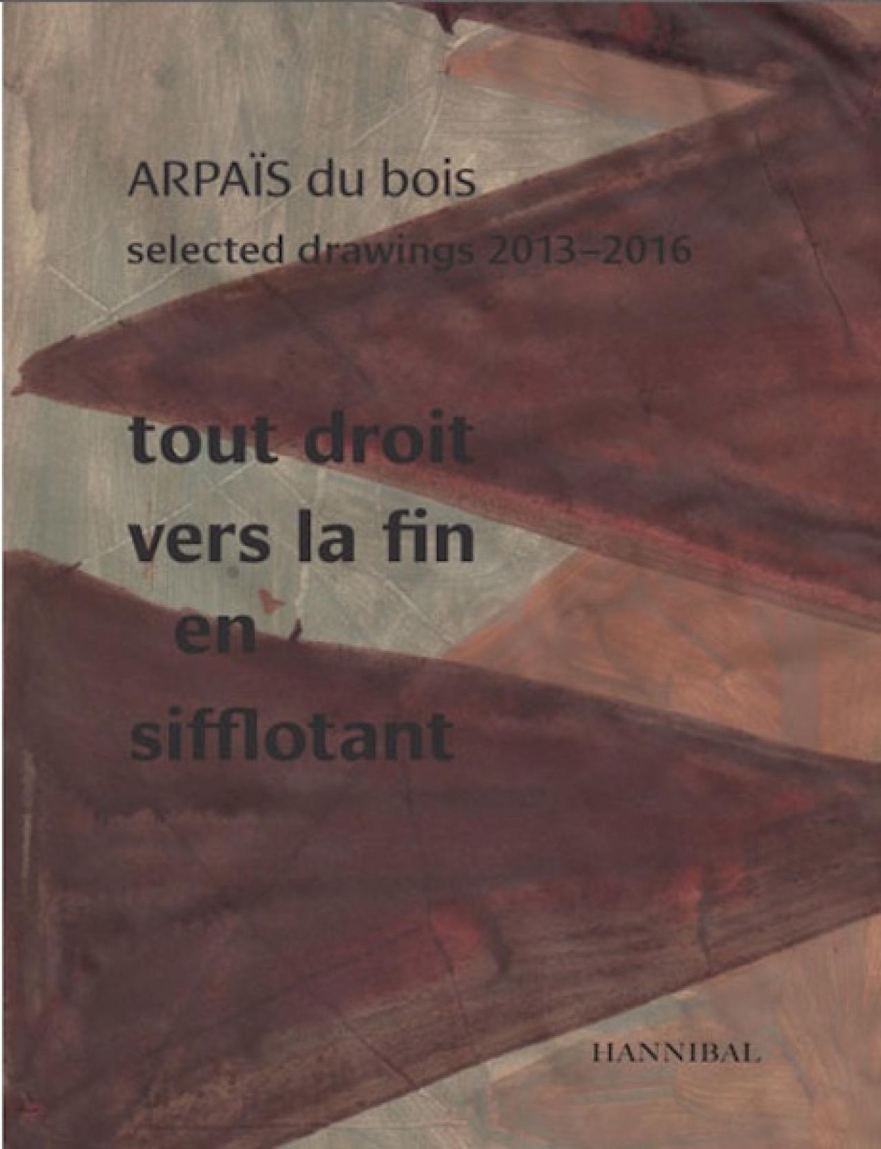 Arpaïs Du Bois: Selected drawings 2013-2016 | Tout Droit Vers La Fin En Sifflotant