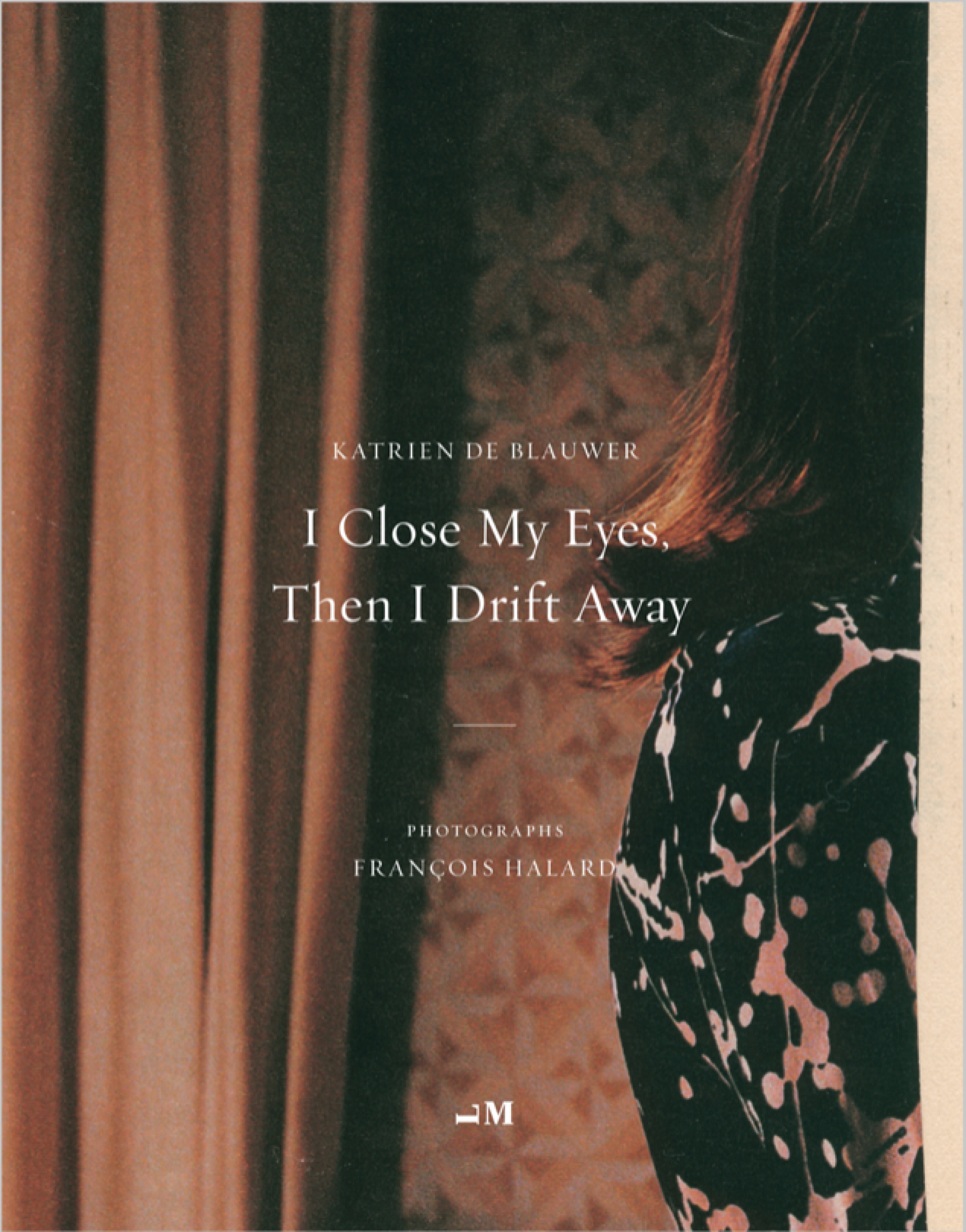 Katrien De Blauwer: I Close My Eyes, Then I Drift Away